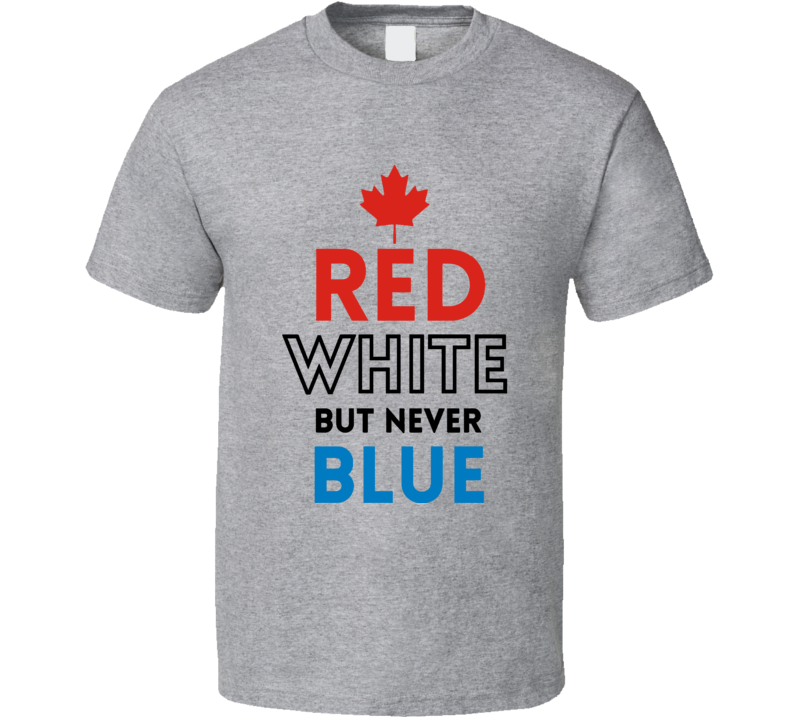 Red White But Never Blue Fun Canada Day Graphic Canadian Tee Shirt