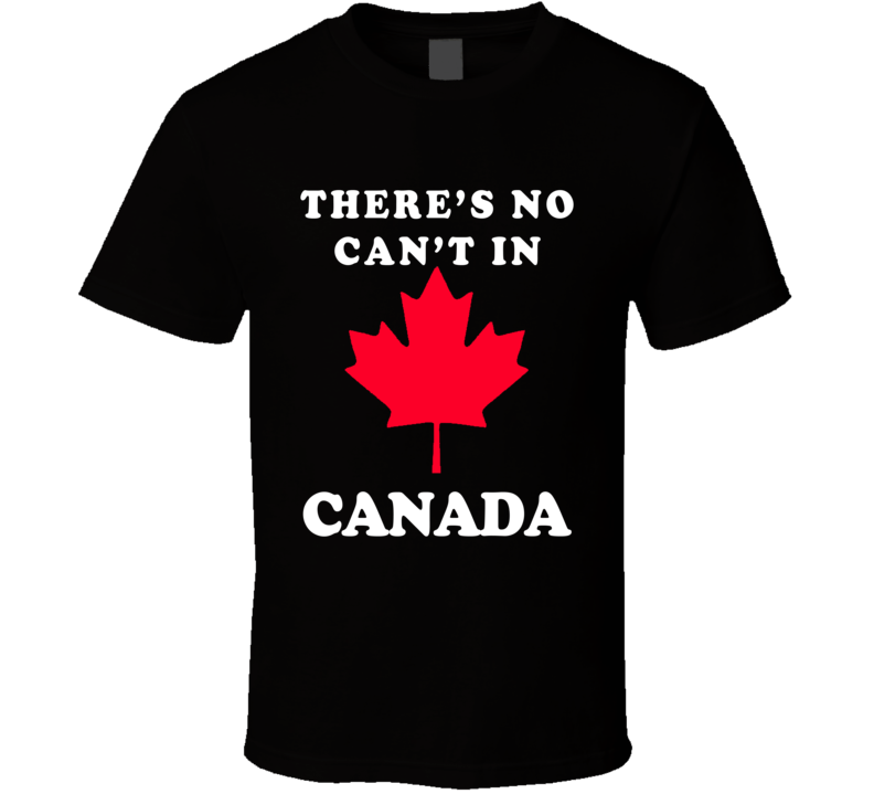 There Is No Cant In Canada Day Fun Canadian Graphic Tee Shirt