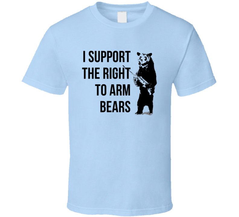 I Support The Right To Arm Bears Funny Graphic Tee Shirt