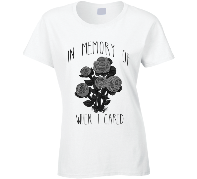 In Memory Of When I Cared Fun Graphic Roses Tee Shirt