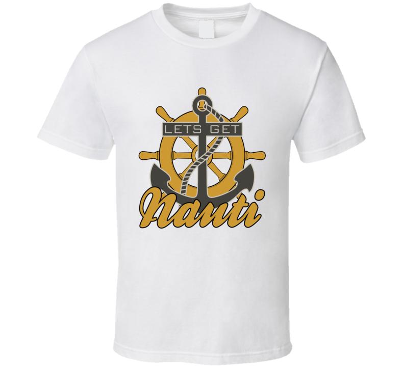 Lets Get Nauti Funny Nautical Sailor Pun Graphic Anchor Tee Shirt