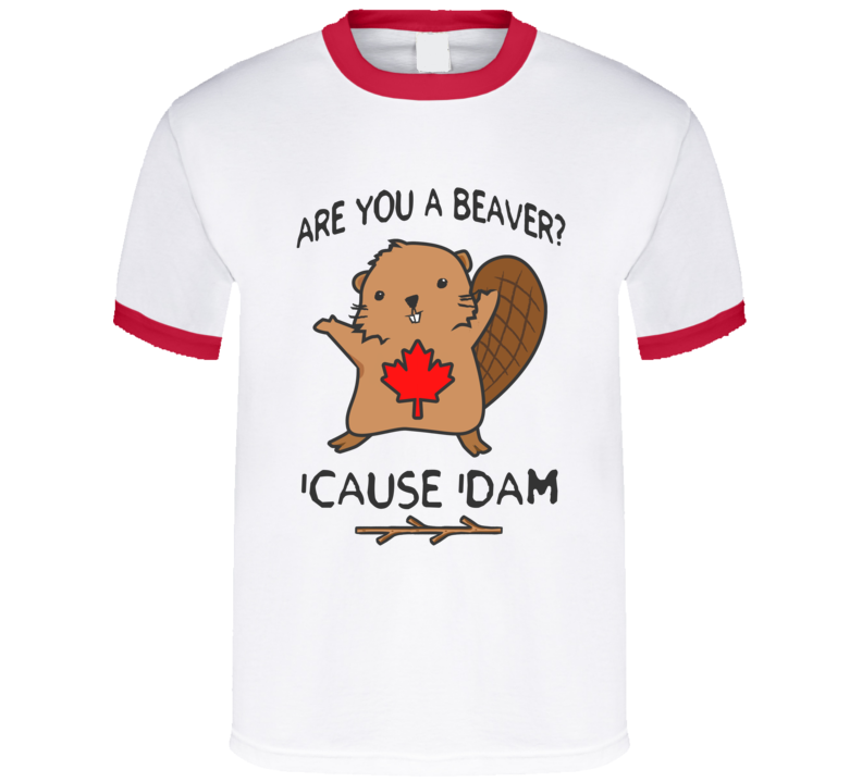 Are You A Beaver Cause Dam Funny Canadian Graphic Canada Day Tee Shirt