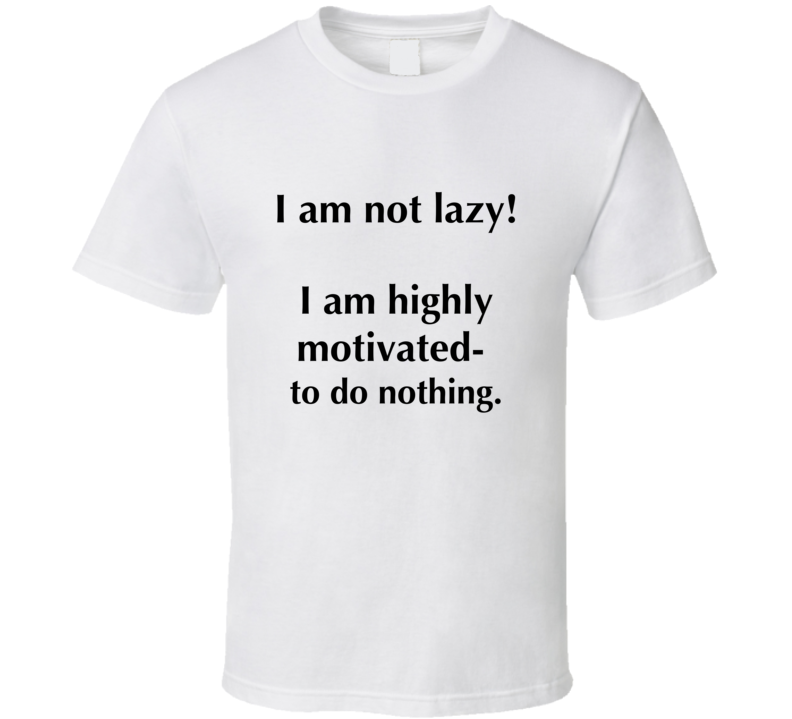 I Am Not Lazy Motivated Fun T Shirt