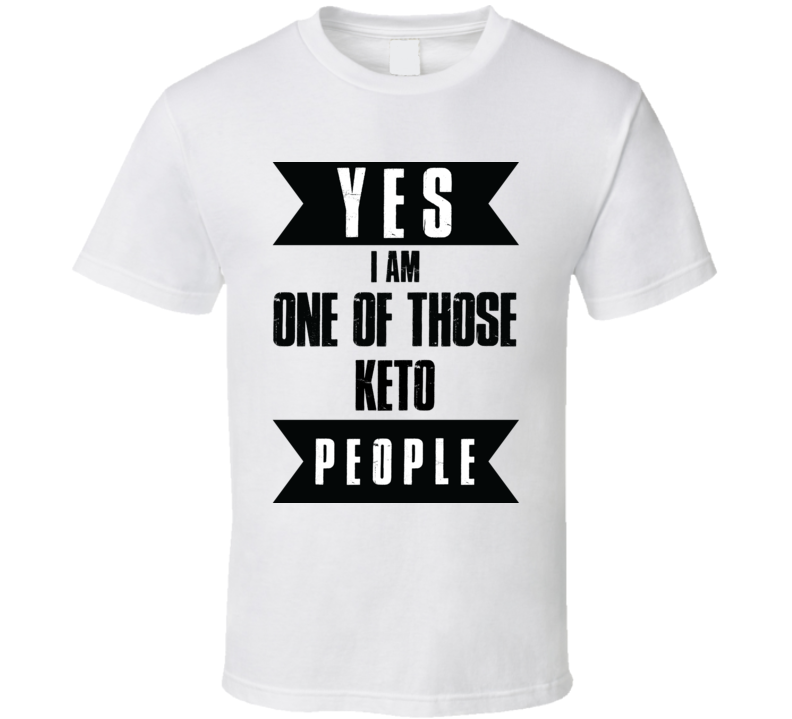 Yes I Am One Of Those Keto People T Shirt