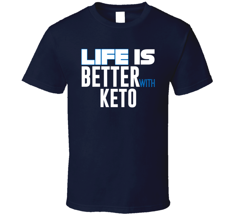 Life Is Better With Keto T Shirt