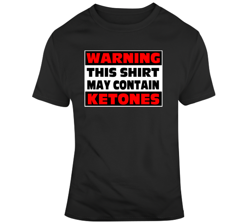 Warning This Shirt May Contain Ketones