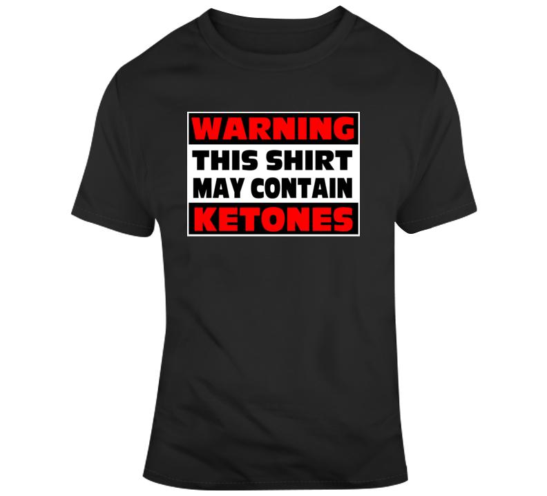 Warning This Shirt May Contain Ketones