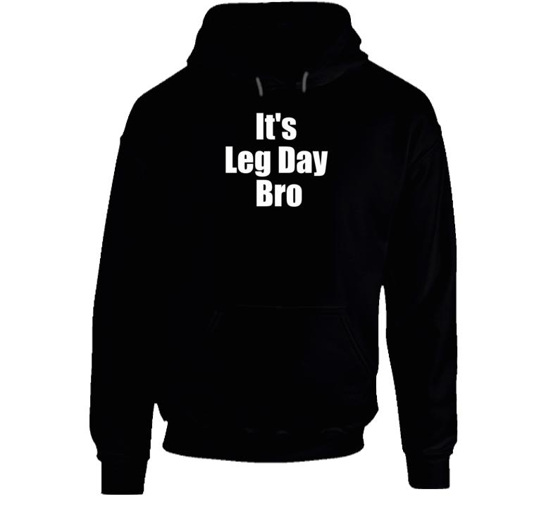 It's Leg Day Bro Hoodie