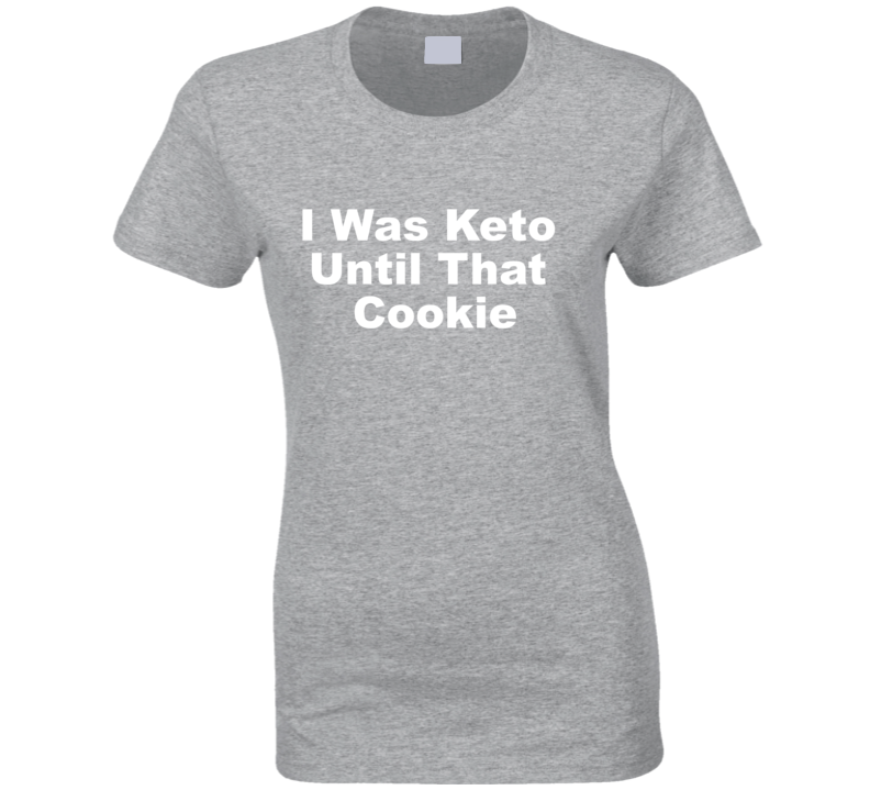 I Was Keto Until That Cookie T Shirt