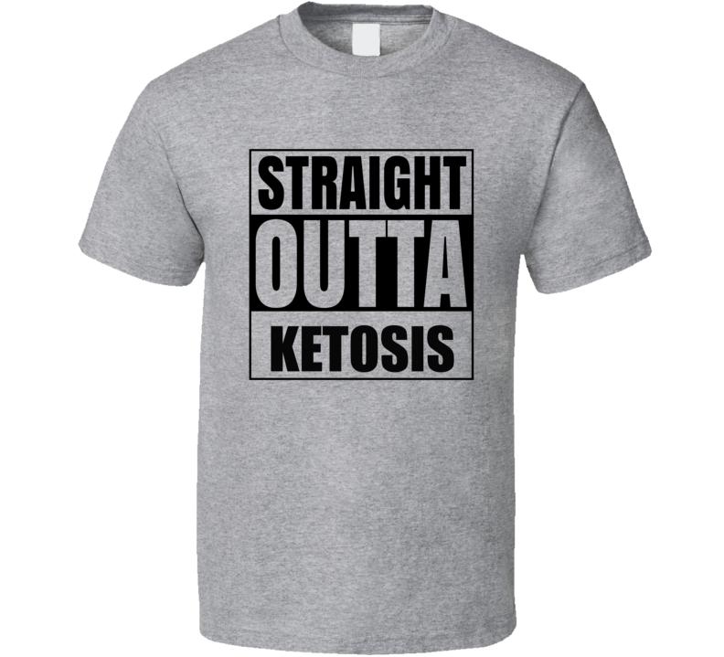 Straight Outta Ketosis 2 T Shirt