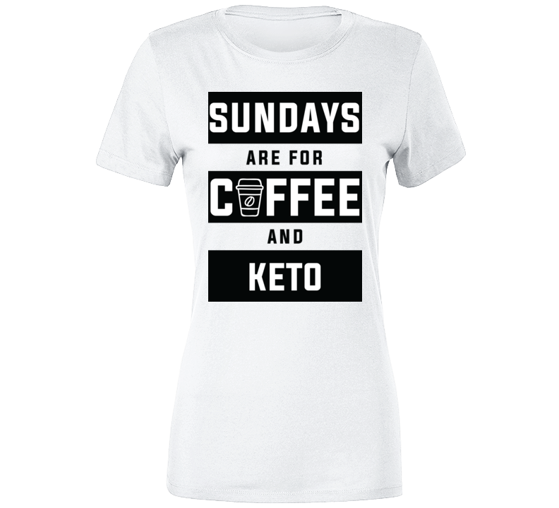 Sundays Are For Coffee And Keto T Shirt