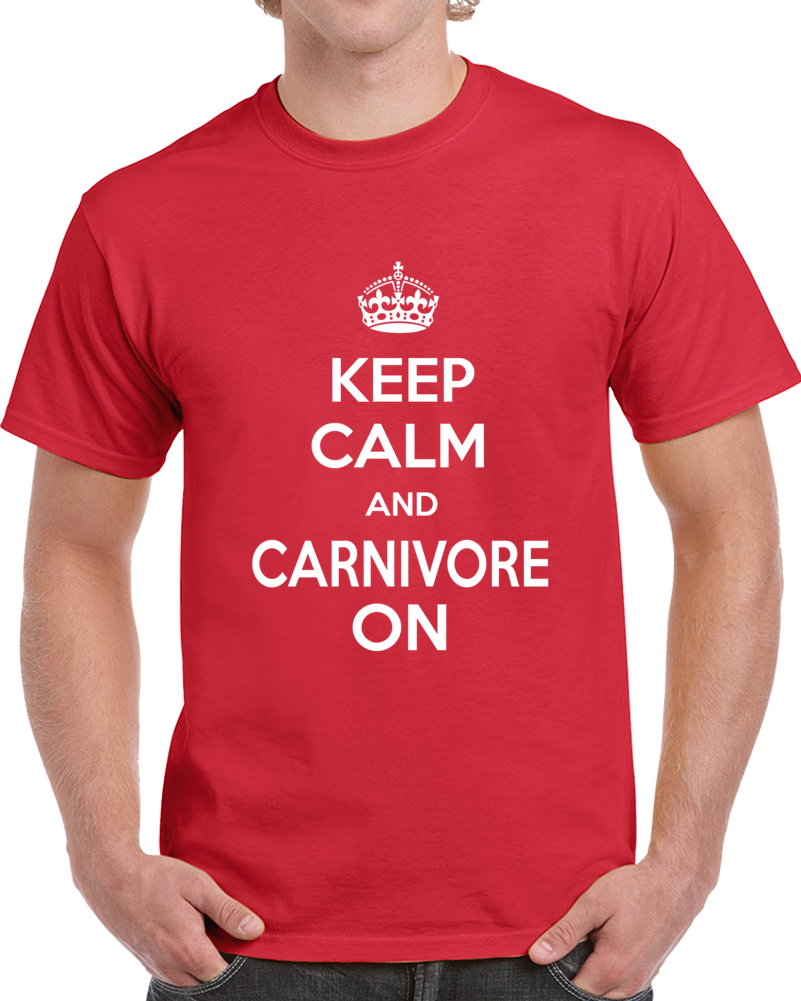 Keep Calm And Carnivore On T Shirt