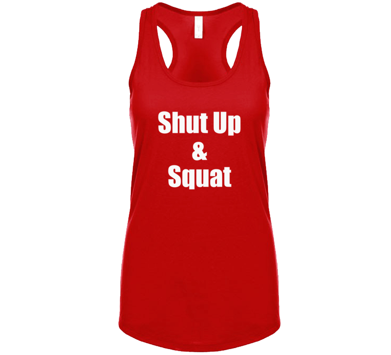 Shut Up & Squat T Shirt