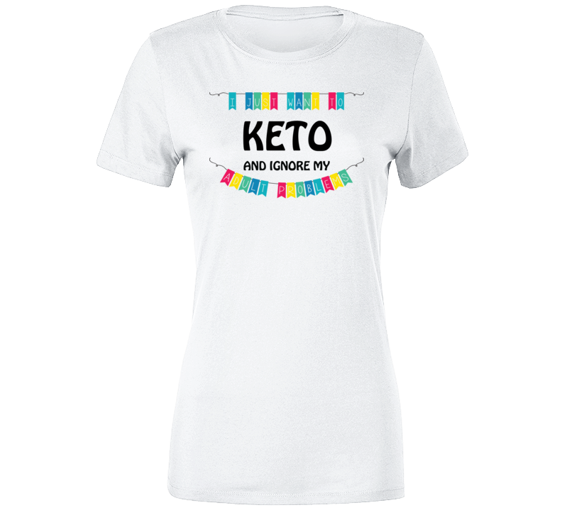 I Just Want To Keto And Ignore My Adult Problems T Shirt