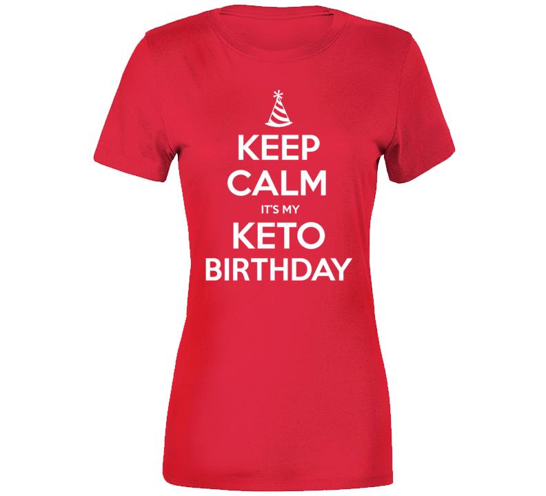 Keep Calm It's My Keto Birthday T Shirt