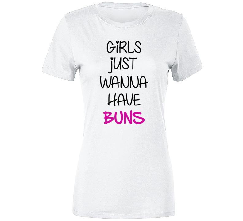 Girls Just Wanna Have Buns Ladies T Shirt