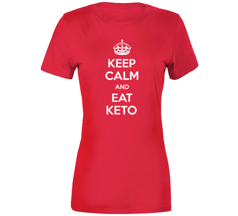Keep Calm And Eat Keto Ladies T Shirt
