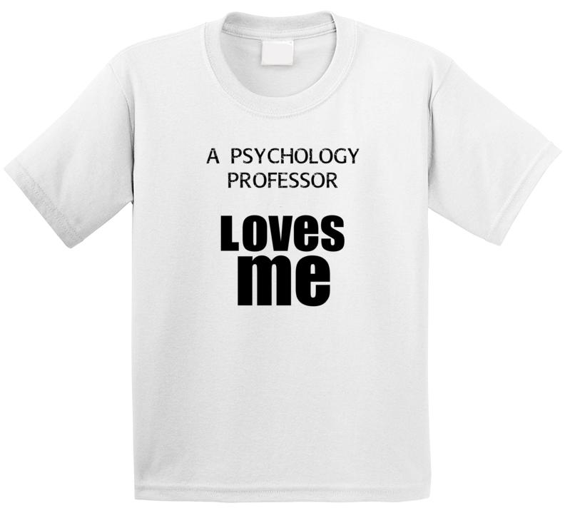 A Psychology Professor Loves Me Occupation T Shirt