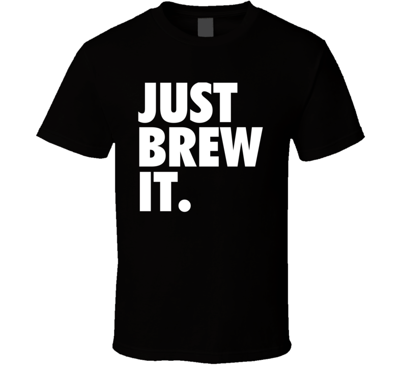 Just Brew It Funny Coffee Shirt Nike Parody