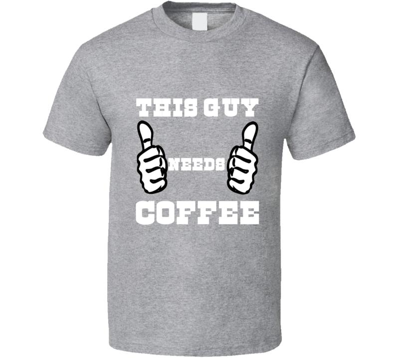 This Guy Needs Coffee Funny Coffee Shirt