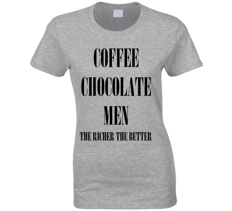 Coffee Chocolate Men The Richer The Better Funny Coffee Shirt
