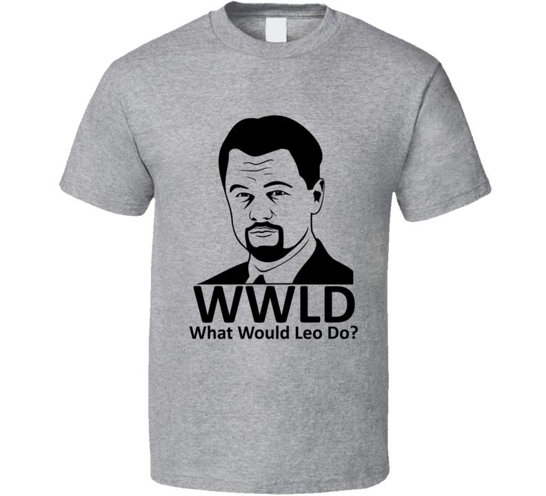 What Would Leo Do Funny Leonardo Dicaprio Transparent Shirt