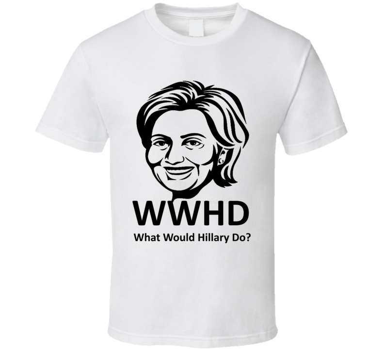 What Would Hillary Do Funny Hillary Clinton Shirt