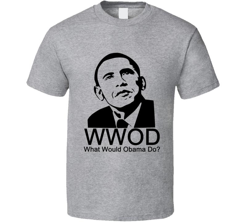 What Would Obama Do Funny Barack Obama Political Shirt