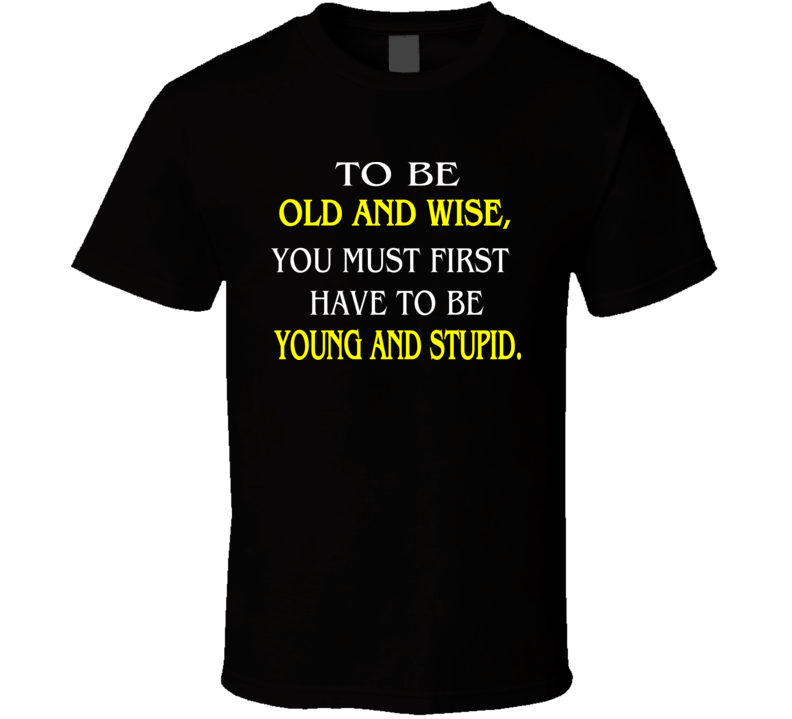 To be Old and Wise T Shirt