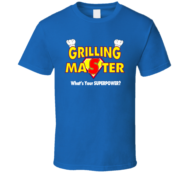 Grilling Master  What's your SUPERPOWER T Shirt