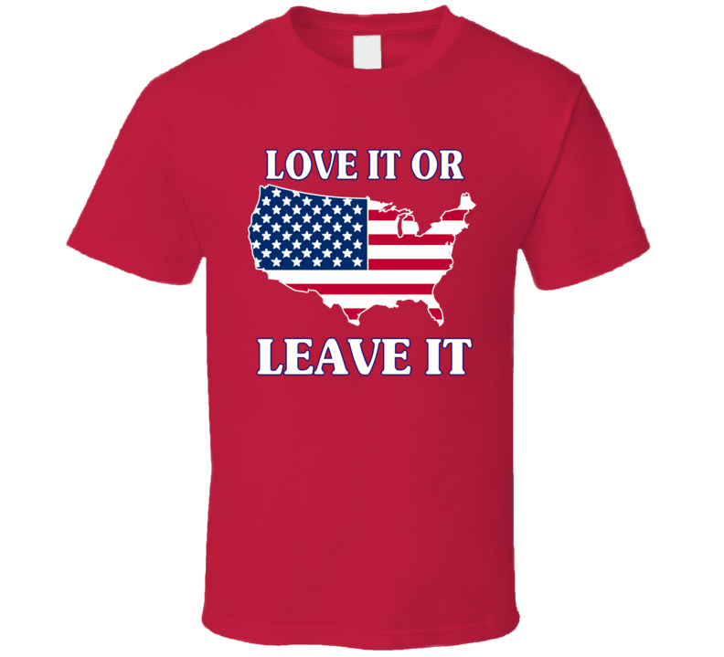 Love it or Leave it on Red T Shirt