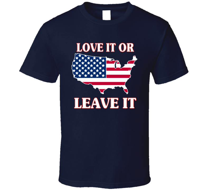 Love It or Leave it on Navy T Shirt
