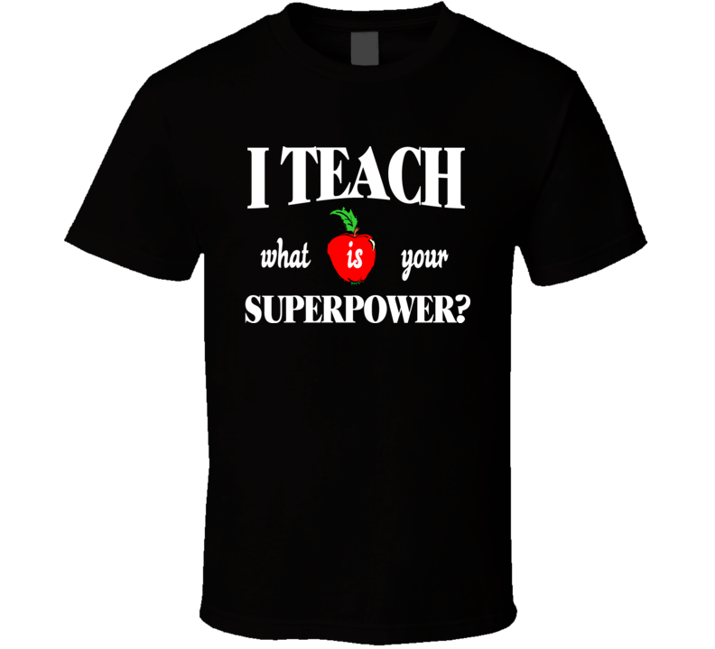I Teach T Shirt