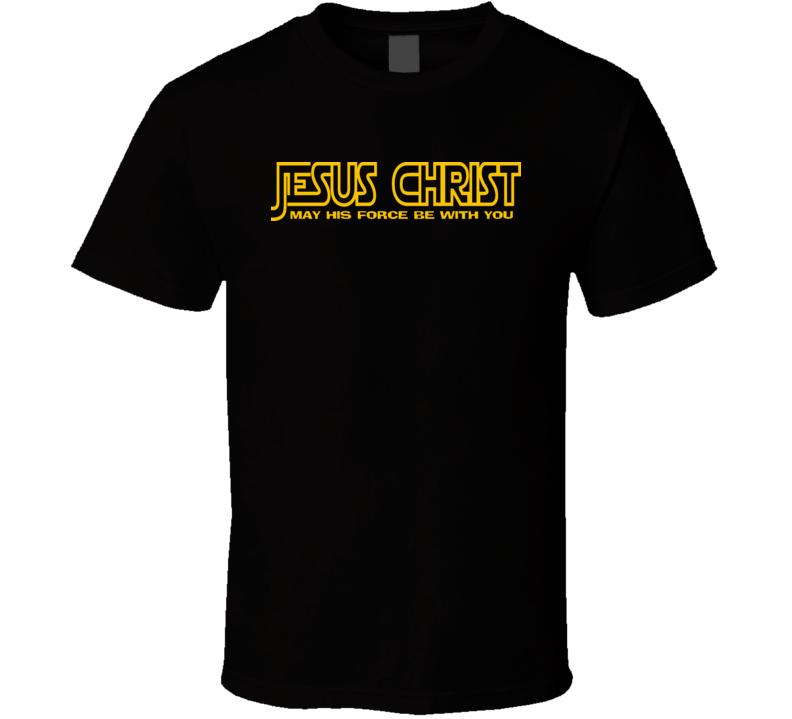JESUS CHRIST  May HIS Force be with You T Shirt