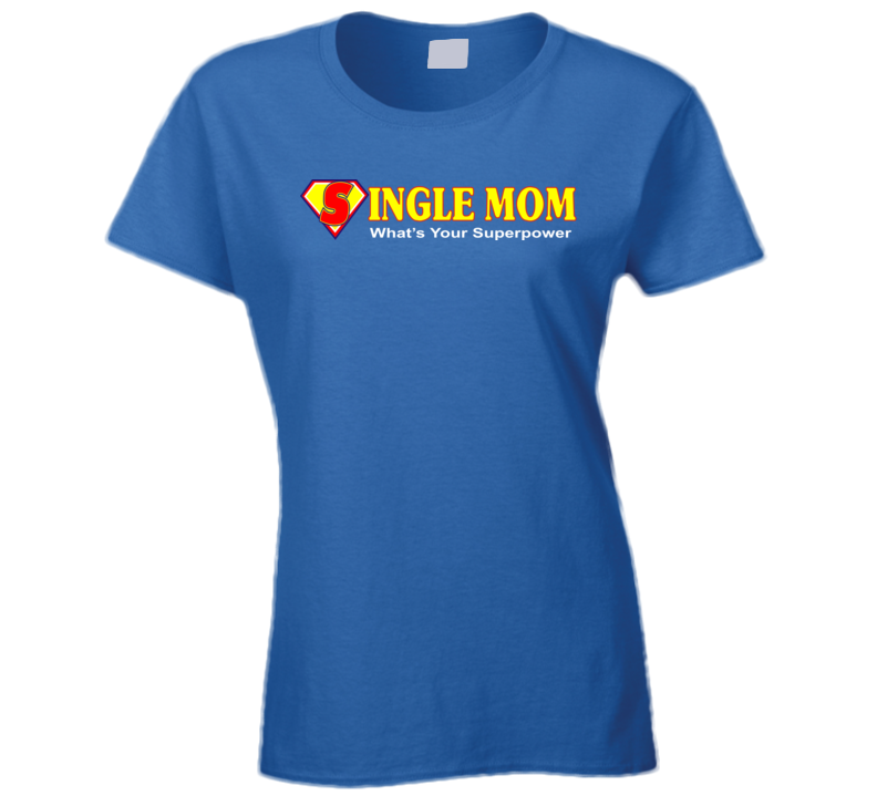 Single Mom What's Your Superpower T Shirt