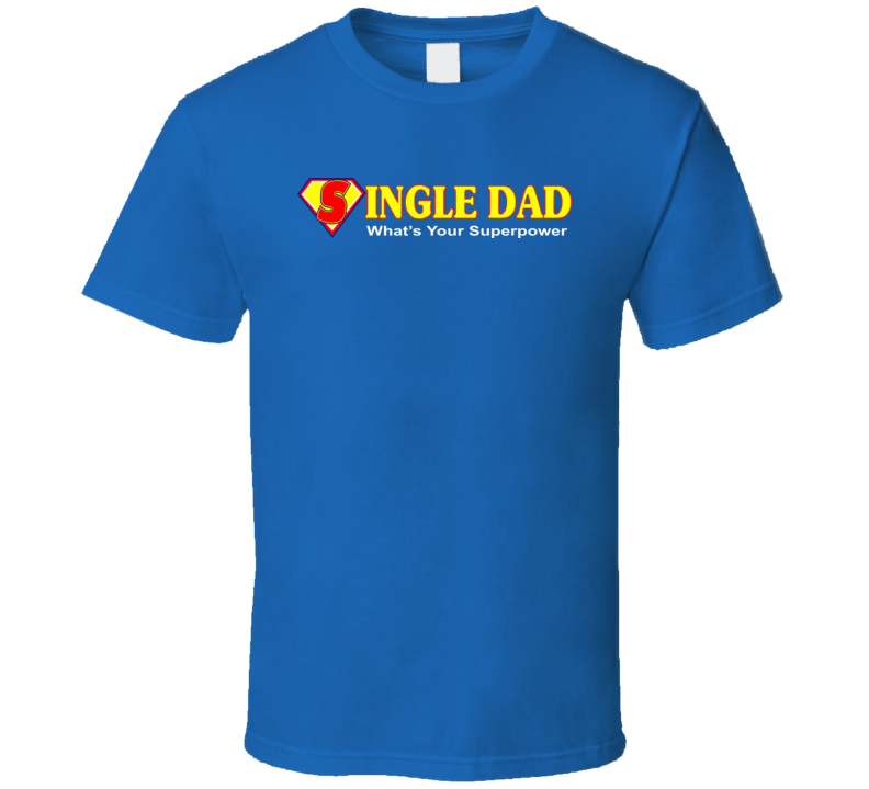 Single Dad  What's Your Superpower T Shirt