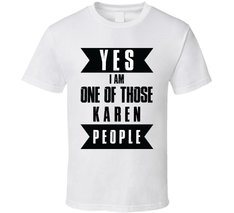 Karen Yes I Am One Of Those Karen People Funny Fan T Shirt