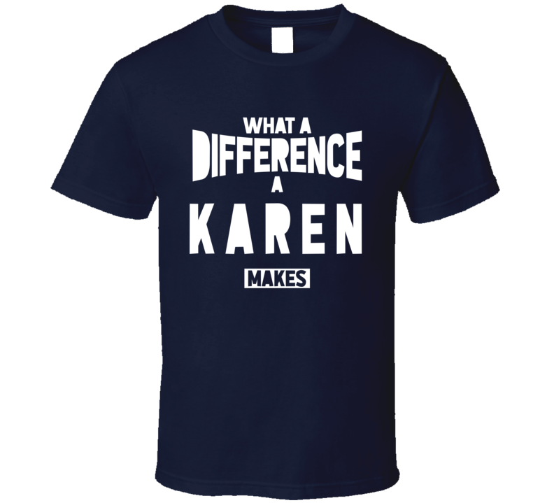 Karen What A Difference A Karen Makes Personality Funny Fan T Shirt