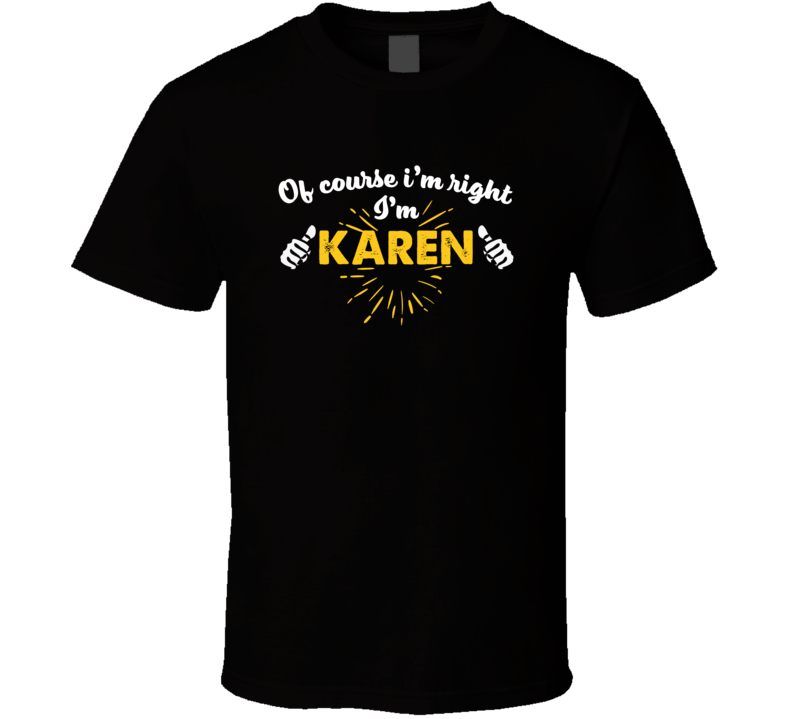 Karen Of Course I'm Right I'm Karen Funny Personality Fan T Shirt