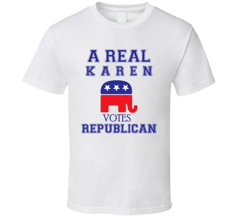 Karen A Real Karen Votes Republican Funny Personality Politics Fan T Shirt