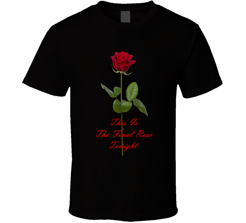 This Is The Final Rose Tonight Bachelor Tv Show Fan T Shirt