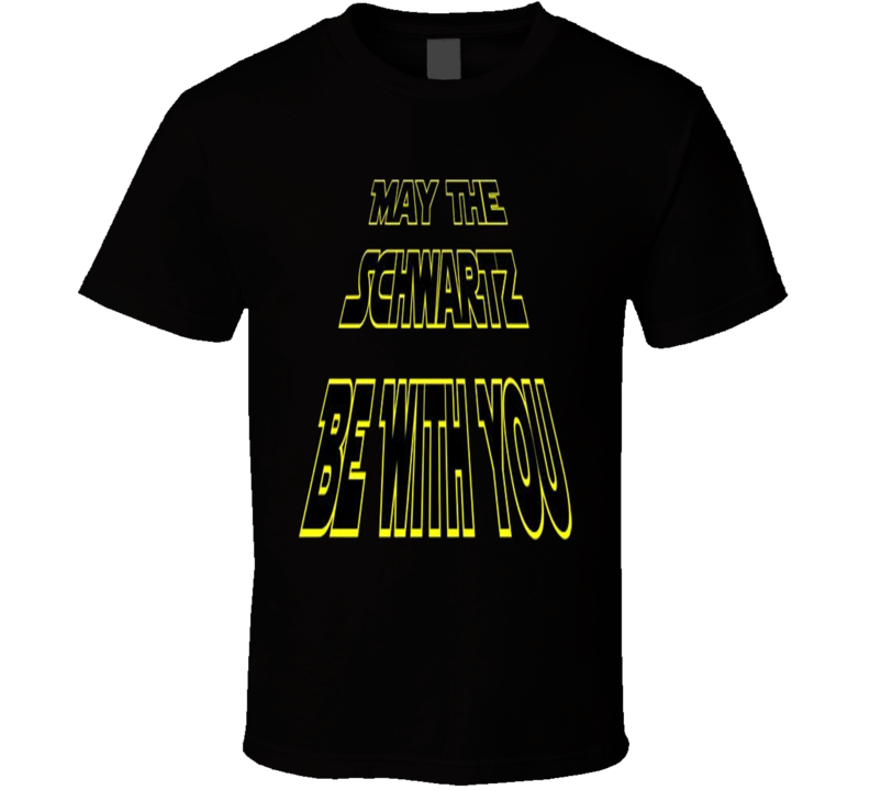 May The Schwartz Be With You Spaceballs Parody Spoof Comedy Movie Fan T Shirt