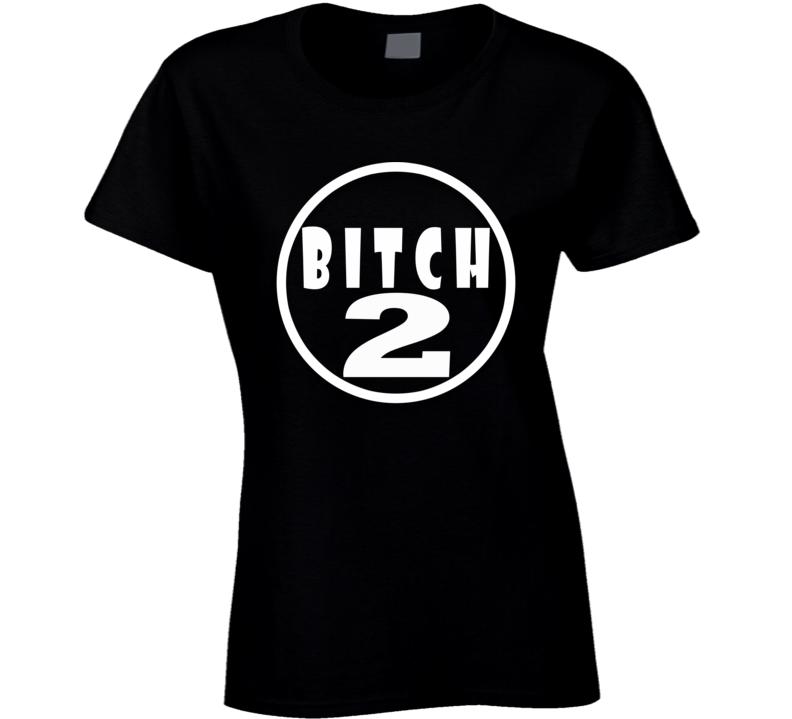 Bitch 2 Bitch 1 Sisters Best Friends Funny Fan Ladies T Shirt