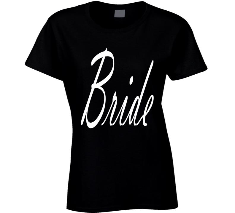 Bride Wedding Bachelorette Party Wife Marriage Family Fun Big Day Fan Ladies T Shirt