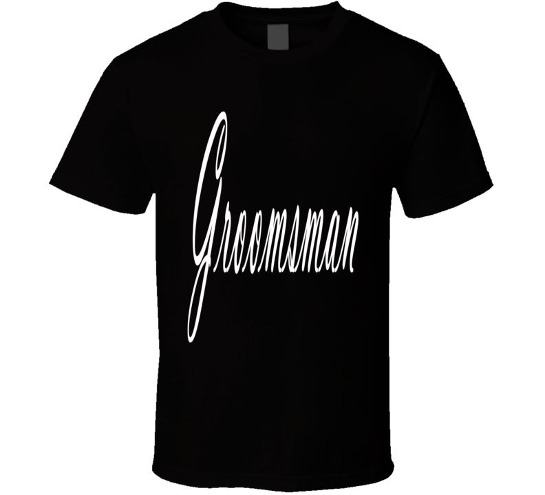 Groomsman Wedding Bachelor Party Friend Brother Cousin Gift Fun Fan T Shirt