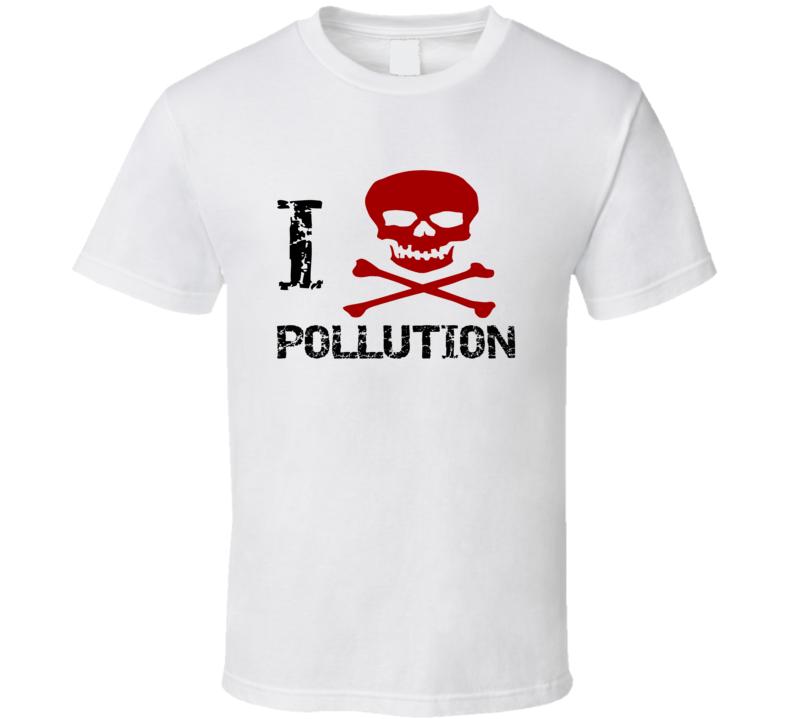 I Skull Pollution I heart spoof anti-establishment greenhouse gas t-shirt
