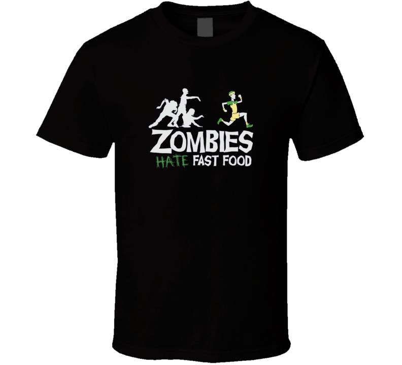 Zombies Hate FAst Food t-shirt Walking Dead - FUNNY run food run!