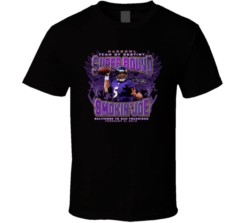 Smokin Joe Flacco Harbowl Superbowl Xlvii Ravens T Shirt