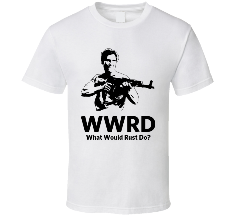 True Detective What Would Rust Do Crime Drama T Shirt