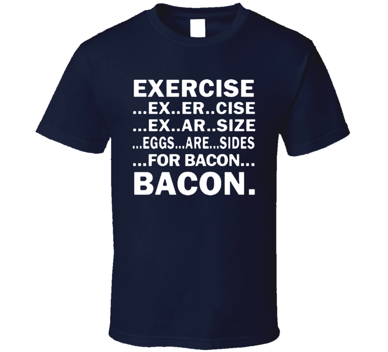 Bacon Exercise Work Out Breakfast T Shirt